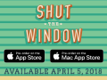 Shut the Window is available for Pre-order on iOS and Mac!
