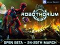 Open Beta Weekend Robothorium 24-25th March