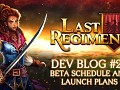 Last Regiment Dev Blog #26 – Beta Schedule and Launch Plans