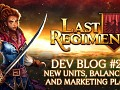 Last Regiment Dev Blog #27 - New Factions, Balancing Issues, and Marketing Plans