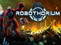 Robothorium Teaser and Open Beta weekend