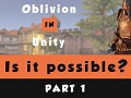 Can I create Oblivion In Unity? - First Video Online