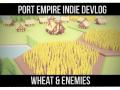 Port Empire Devlog #9 - Wheat & Enemies