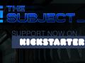 The Subject is now on Kickstarter!
