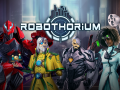 Robothorium - Many major updates are on their way!