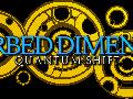 Disturbed Dimensions - Quantum Shift - Development Update #1