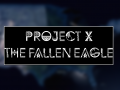 Project X: The Fallen Eagle