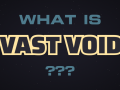 What is Vast Void?