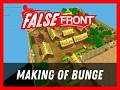 7 Days of False Front #2 - The Making of Bunge