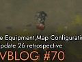 Devblog #70: Visible Equipment,Map Configurations and Update 26 retrospective