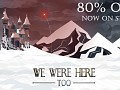 We Were Here Too is 80% off on Steam!
