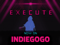 Execute is now LIVE on Indiegogo!