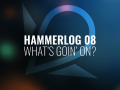 HammerLog 08 – What's goin on?
