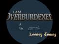 I Am Overburdened, looney tuning