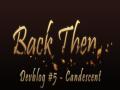 Back Then - Devblog #5 | Candescent