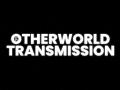 Otherworld Transmission #1