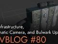 Devblog #80: Fort Infrastructure,  Cinematic Camera, and Bulwark Updates