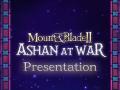 Ashan at War Presentation !