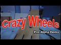 Crazy Wheels Pre-Alpha Demo on April 8th