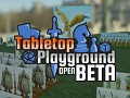 Tabletop Playground Open Beta Now Live!