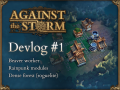 Against the Storm - Devlog #1 - It's alive!