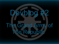 Devblog #2: The Grand Army of the Republic
