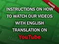 Instructions on how to watch our videos with English translation on Youtube