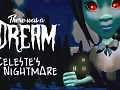 There Was A Dream - Halloween Update - Celeste's Nightmare