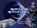 Space Station Tycoon Early Access is now on Steam!