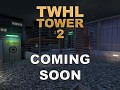 TWHL Tower 2 Release Imminent