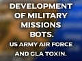 Development of military missions bots. US Army Air Force and GLA Toxin