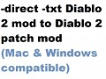 Turning a -direct -txt mod into a Mac & Win compatible D2 patch
