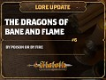 Lore Update #6 - The Dragons of Bane and Flame