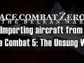 Ace Combat Zero: The Belkan War - Importing aircraft from Ace Combat 5: The Unsung War