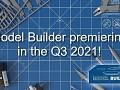 Model Builder premiering in the third quarter of 2021!