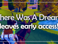 There Was A Dream leaves early access