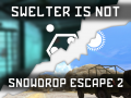 SWELTER IS NOT SNOWDROP ESCAPE 2