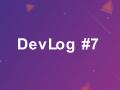 DevLog #7