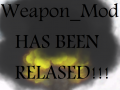 Weapon_Mod has been Relased