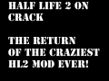 Half Life 2 on Crack RETURNS!