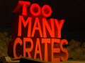 Too Many Crates Realeased!