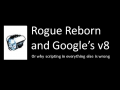 Rogue Reborn: Technology Demo (Google's V8 and GUI/Game Scripting)