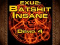 EXU2: Batshit Insane - Demo 4 RELEASED
