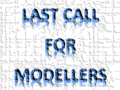 Last call for modellers!