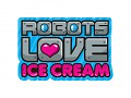 Robots Love Ice Cream Invades Kickstarter!
