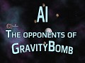 AI: The opponents of GravityBomb