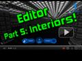 Editor Part 5: Interiors!