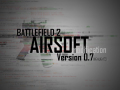 BATTLEFIELD 2 AIRSOFT v0.7 changelog
