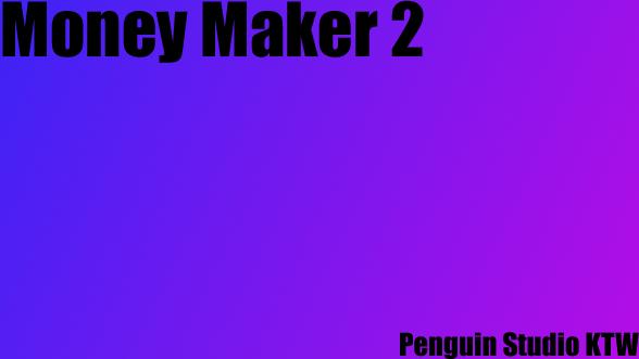 Money maker 2 V2