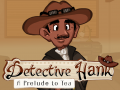 Detective Hank; A Prelude to Tea (Linux)